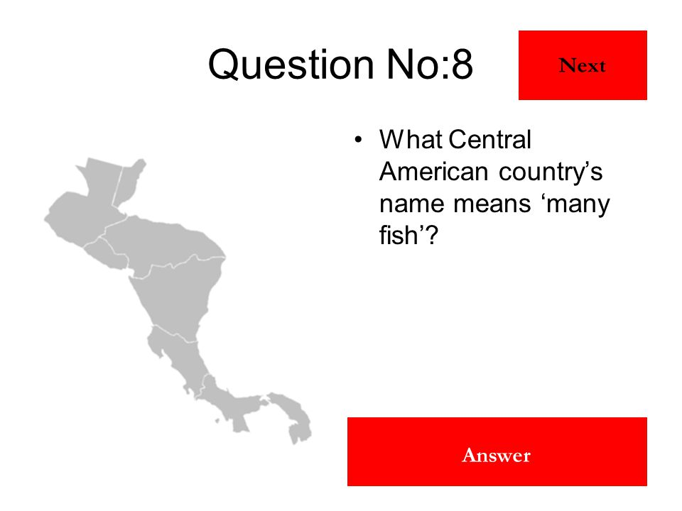 Panama Answer Question No:8 What Central American country's name means 'many fish'? Next