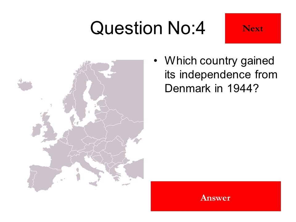 Iceland Answer Question No:4 Which country gained its independence from Denmark in 1944? Next