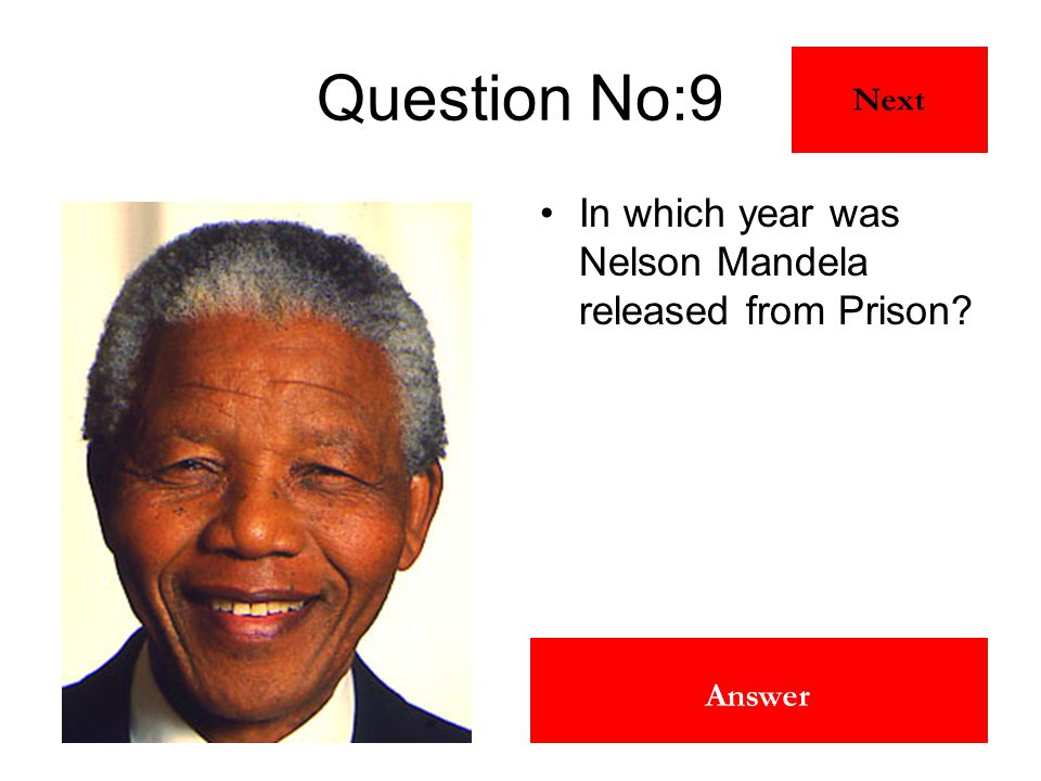 1990 Answer Question No:9 In which year was Nelson Mandela released from Prison? Next