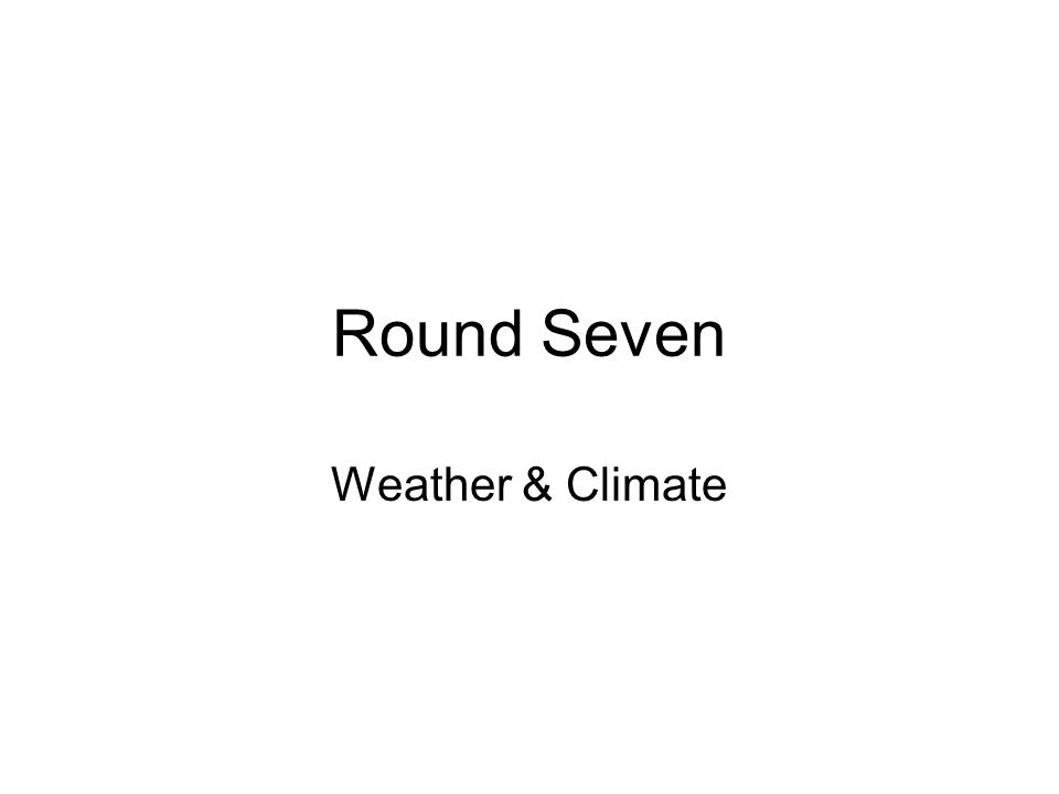 Round Seven Weather & Climate