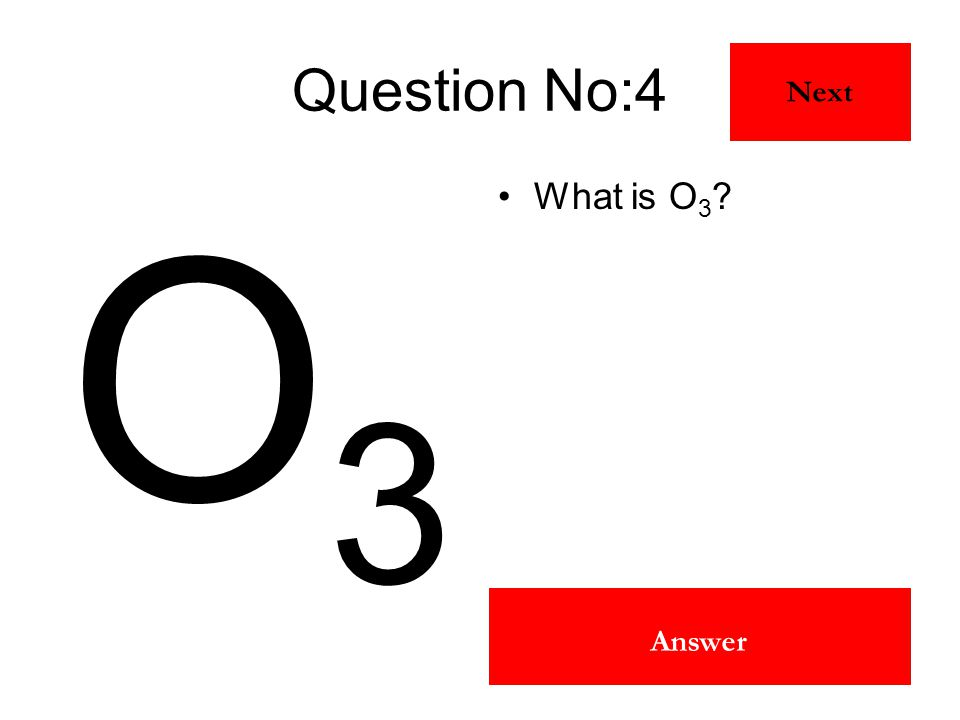 Ozone Answer Question No:4 O3O3 What is O 3 ? Next