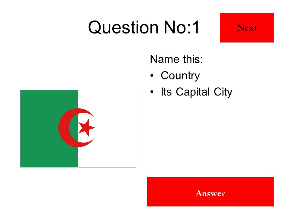 Algeria Algiers Answer Question No:1 Name this: Country Its Capital City Next