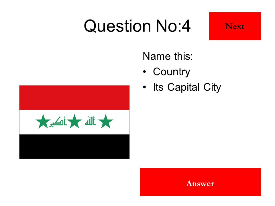 Iraq Baghdad Answer Question No:4 Name this: Country Its Capital City Next