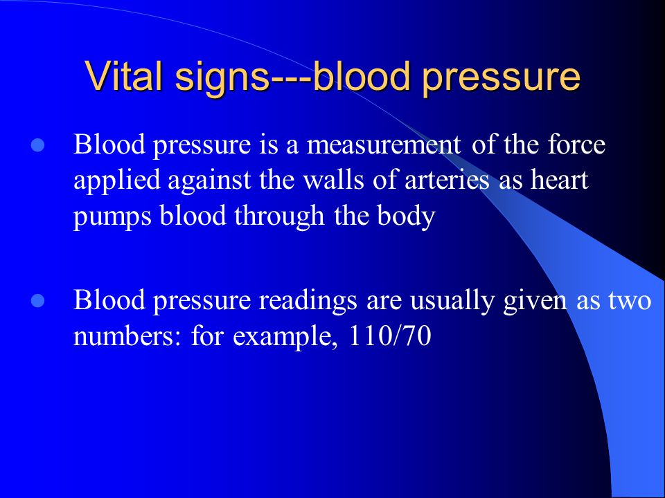 Vital signs---blood pressure Blood pressure is a measurement of the force applied against the walls of arteries as heart pumps blood through the body