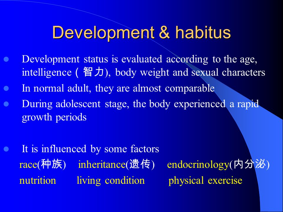 Development & habitus Development status is evaluated according to the age, intelligence (智力 ), body weight and sexual characters In normal adult, the