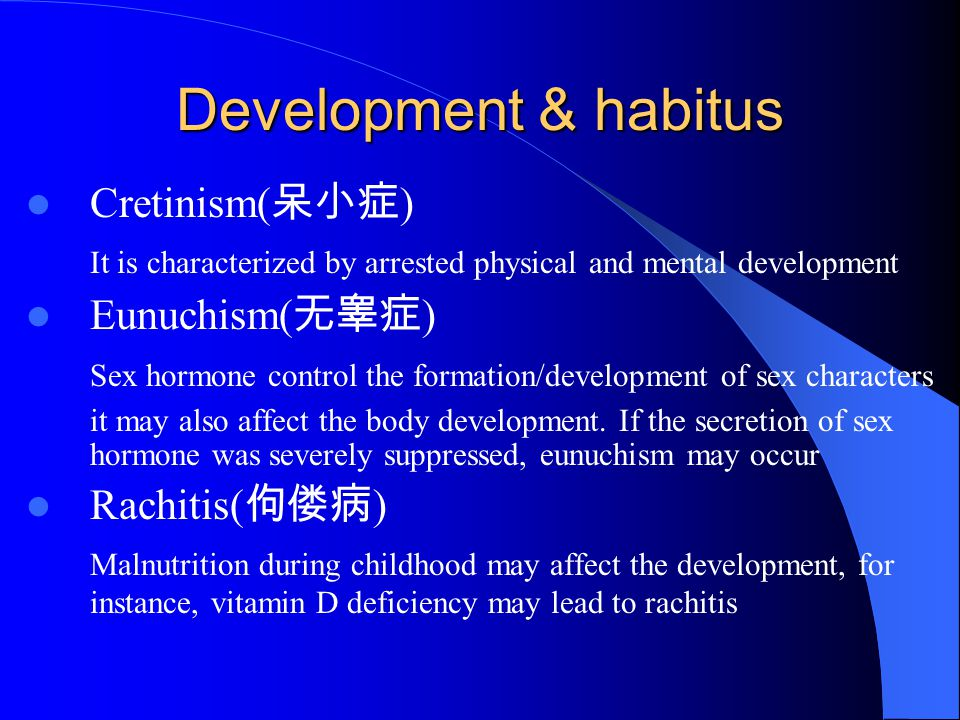 Development & habitus Cretinism( 呆小症 ) It is characterized by arrested physical and mental development Eunuchism( 无睾症 ) Sex hormone control the format