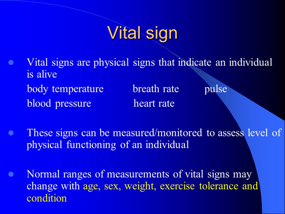 Vital sign Vital signs are physical signs that indicate an individual is alive body temperature breath rate pulse blood pressure heart rate These sign