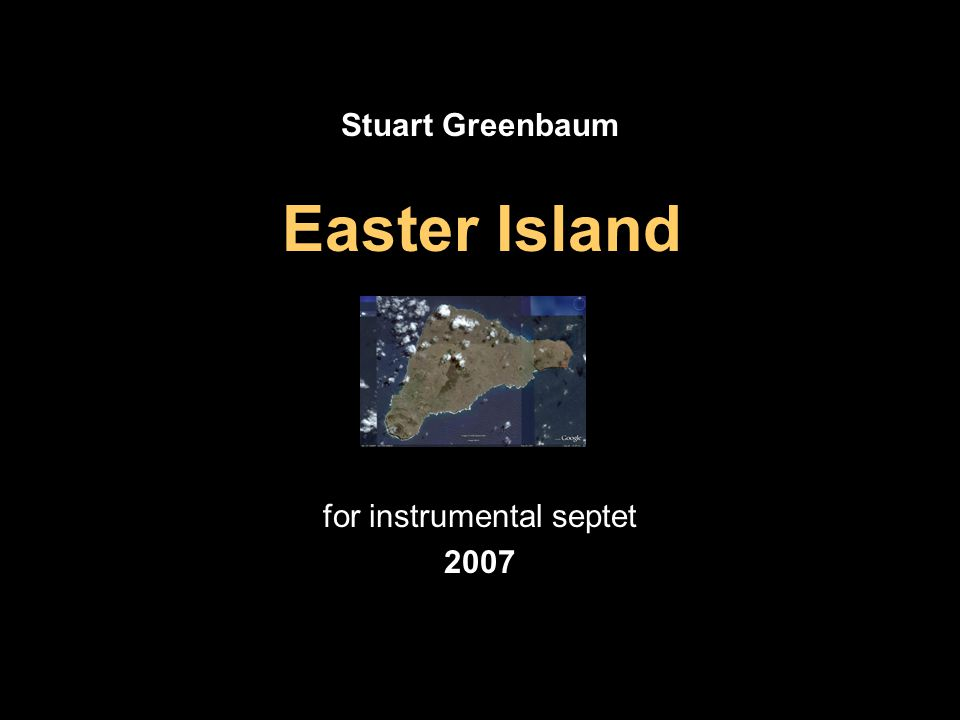 Stuart Greenbaum for instrumental septet 2007 Easter Island