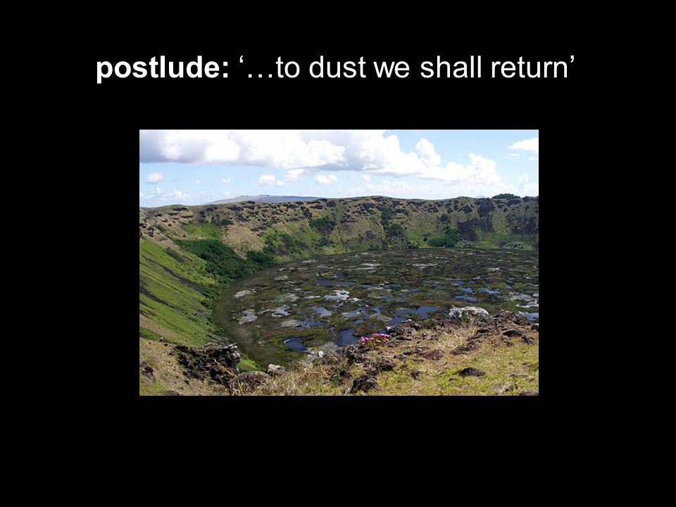 postlude: '…to dust we shall return'