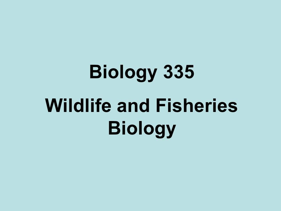 Biology 335 Wildlife and Fisheries Biology