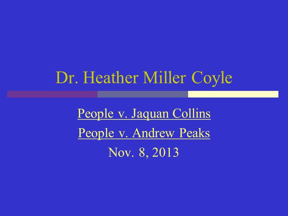 Dr. Heather Miller Coyle People v. Jaquan Collins People v. Andrew Peaks Nov. 8, 2013