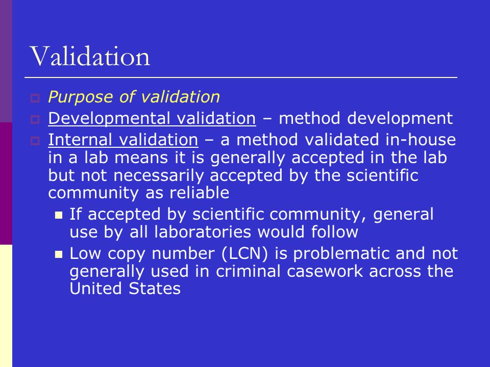 Validation  Purpose of validation  Developmental validation – method development  Internal validation – a method validated in-house in a lab means