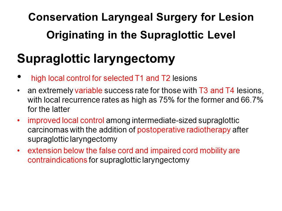 Conservation Laryngeal Surgery for Lesion Originating in the Supraglottic Level Supraglottic laryngectomy high local control for selected T1 and T2 le