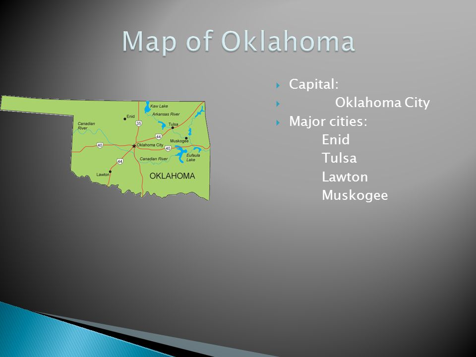  Capital:  Oklahoma City  Major cities: Enid Tulsa Lawton Muskogee