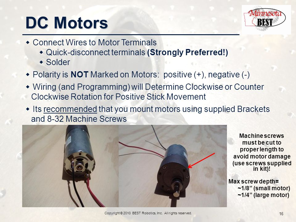 DC Motors Copyright © 2010 BEST Robotics, Inc. All rights reserved. 16  Connect Wires to Motor Terminals  Quick-disconnect terminals (Strongly Prefe