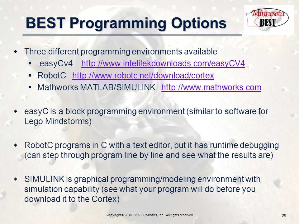 BEST Programming Options Copyright © 2010 BEST Robotics, Inc. All rights reserved. 29  Three different programming environments available  easyCv4 h