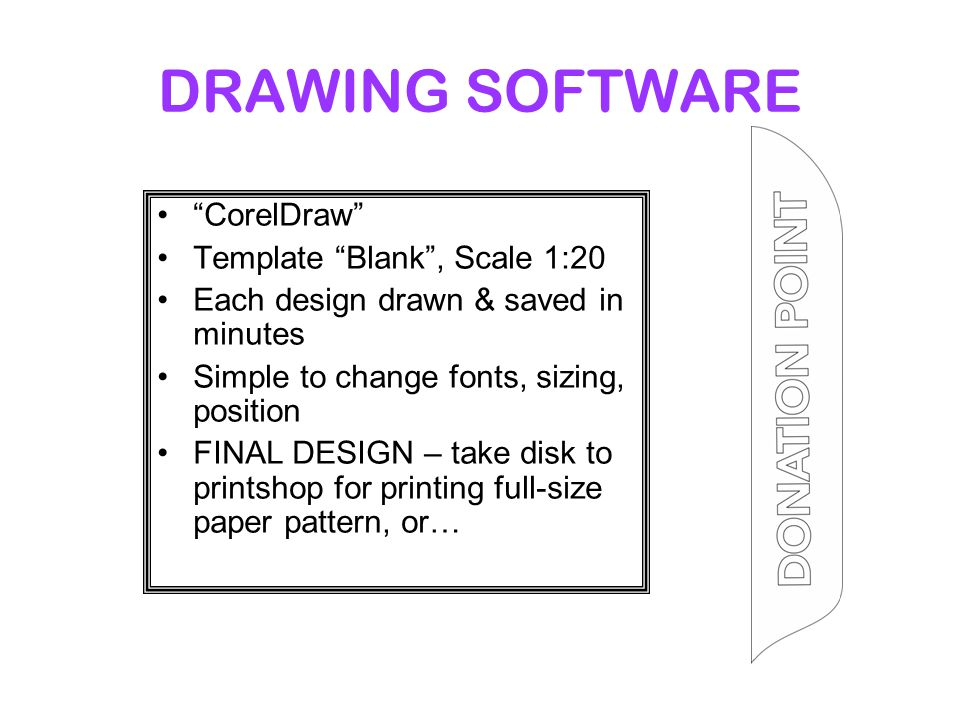 DRAWING SOFTWARE CorelDraw Template Blank , Scale 1:20 Each design drawn & saved in minutes Simple to change fonts, sizing, position FINAL DESIGN – take disk to printshop for printing full-size paper pattern, or…