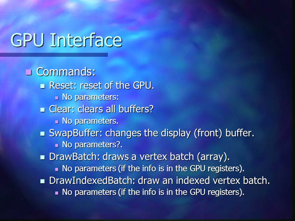 GPU Interface Commands: Commands: Reset: reset of the GPU.
