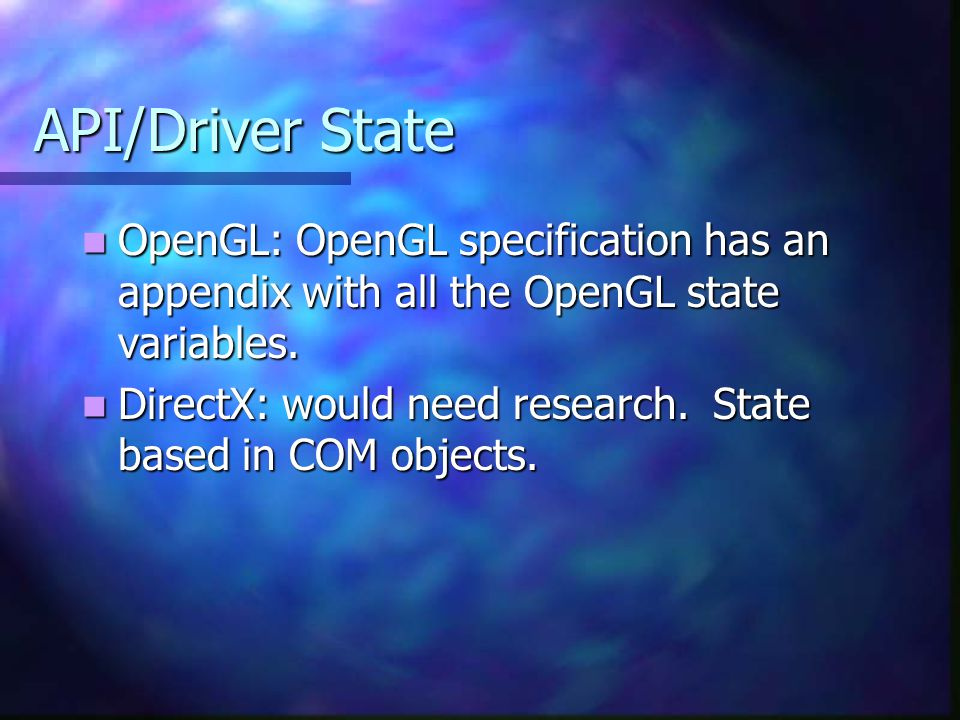 API/Driver State OpenGL: OpenGL specification has an appendix with all the OpenGL state variables.
