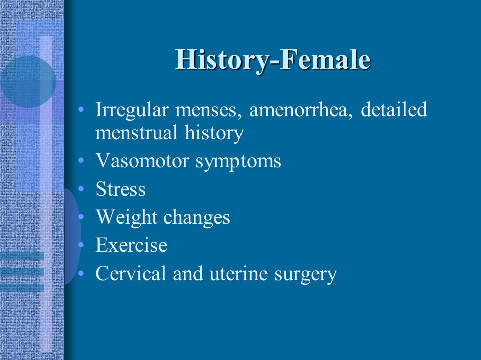 History-Female Previous female pelvic surgery PID Appendicitis IUD use Ectopic pregnancy history DES ( relation to infertility) Endometriosis