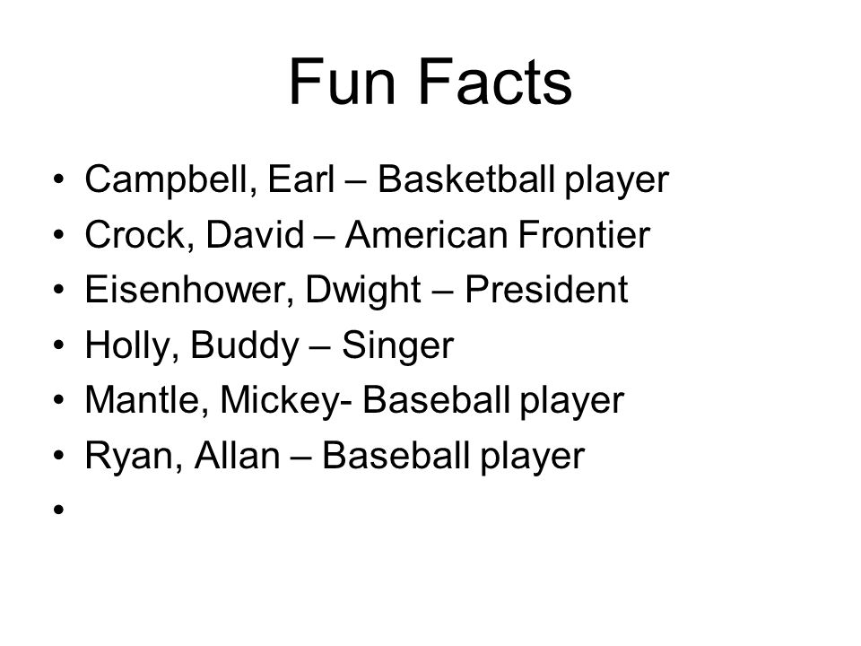Fun Facts Campbell, Earl – Basketball player Crock, David – American Frontier Eisenhower, Dwight – President Holly, Buddy – Singer Mantle, Mickey- Bas