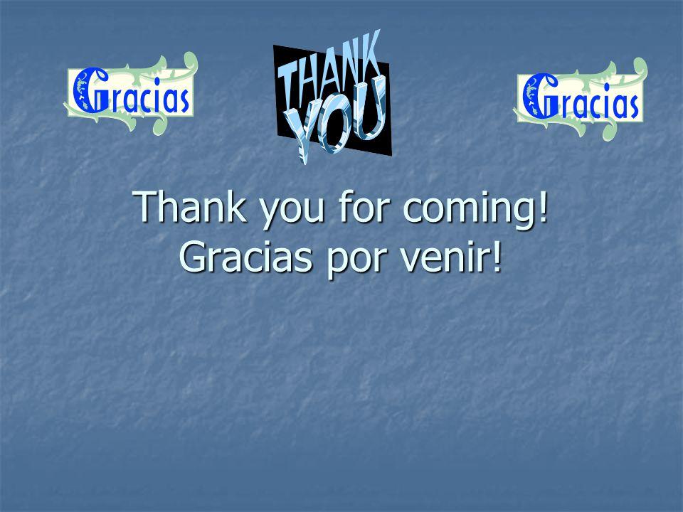 Thank you for coming! Gracias por venir! Thank you for coming! Gracias por venir!