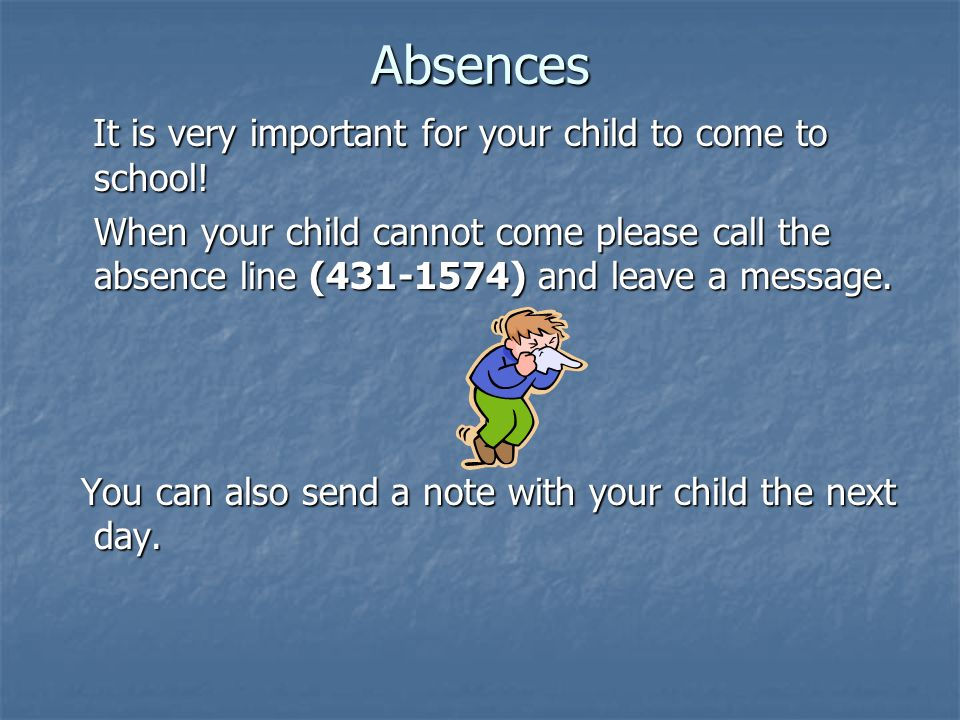 Absences It is very important for your child to come to school.