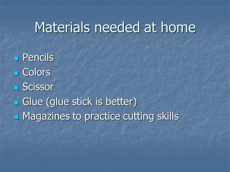 Materials needed at home Pencils Pencils Colors Colors Scissor Scissor Glue (glue stick is better) Glue (glue stick is better) Magazines to practice cutting skills Magazines to practice cutting skills