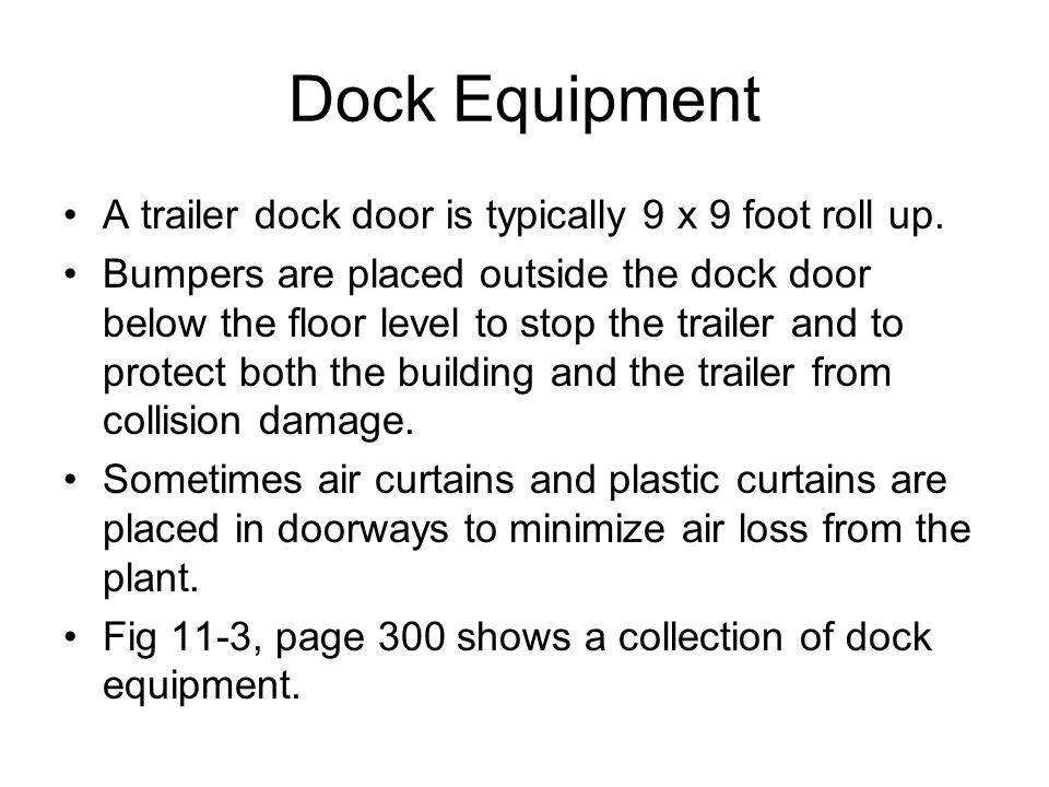Dock Equipment A trailer dock door is typically 9 x 9 foot roll up. Bumpers are placed outside the dock door below the floor level to stop the trailer