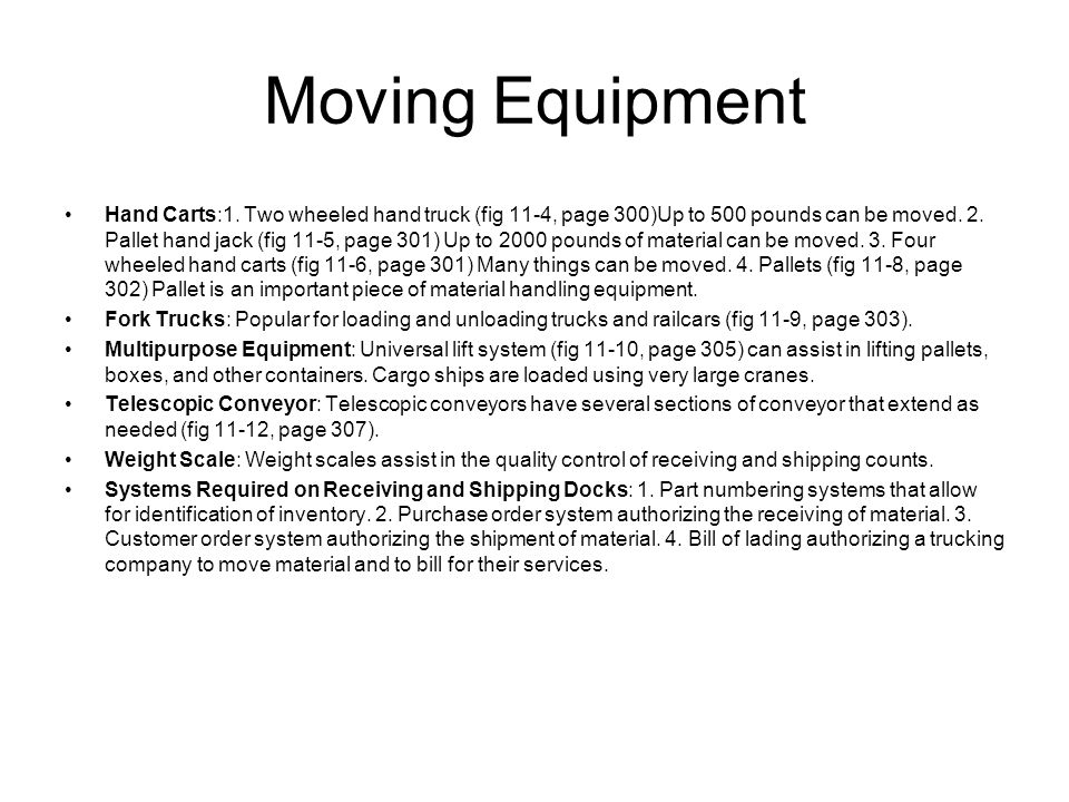 Moving Equipment Hand Carts:1. Two wheeled hand truck (fig 11-4, page 300)Up to 500 pounds can be moved. 2. Pallet hand jack (fig 11-5, page 301) Up t