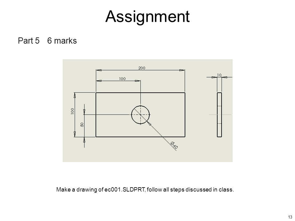 13 Assignment Make a drawing of ec001.SLDPRT, follow all steps discussed in class. Part 56 marks