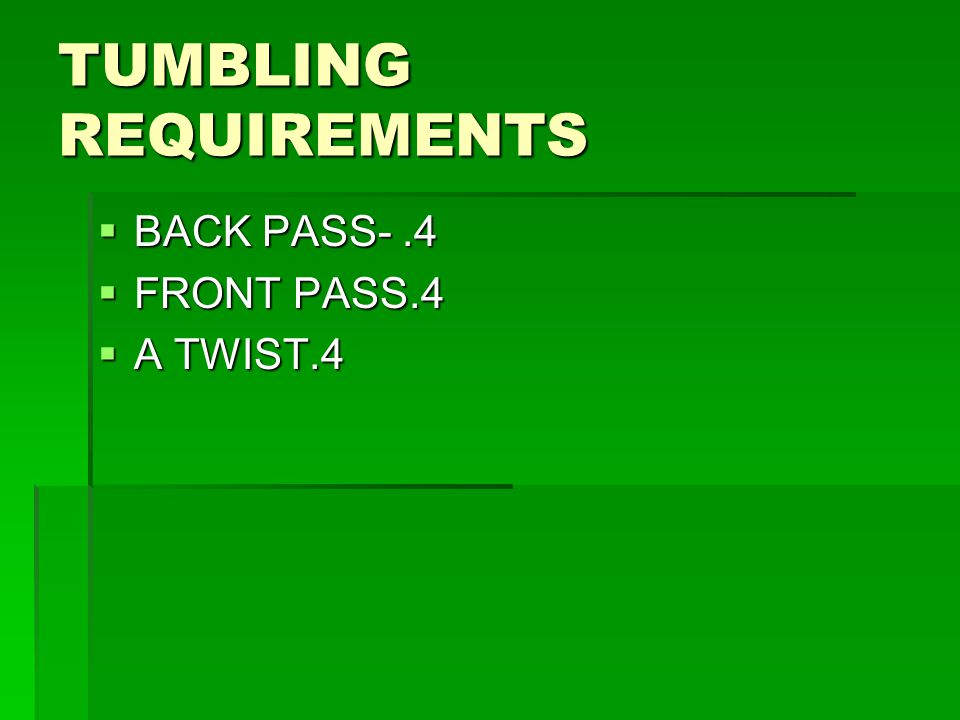 TUMBLING REQUIREMENTS  BACK PASS-.4  FRONT PASS.4  A TWIST.4