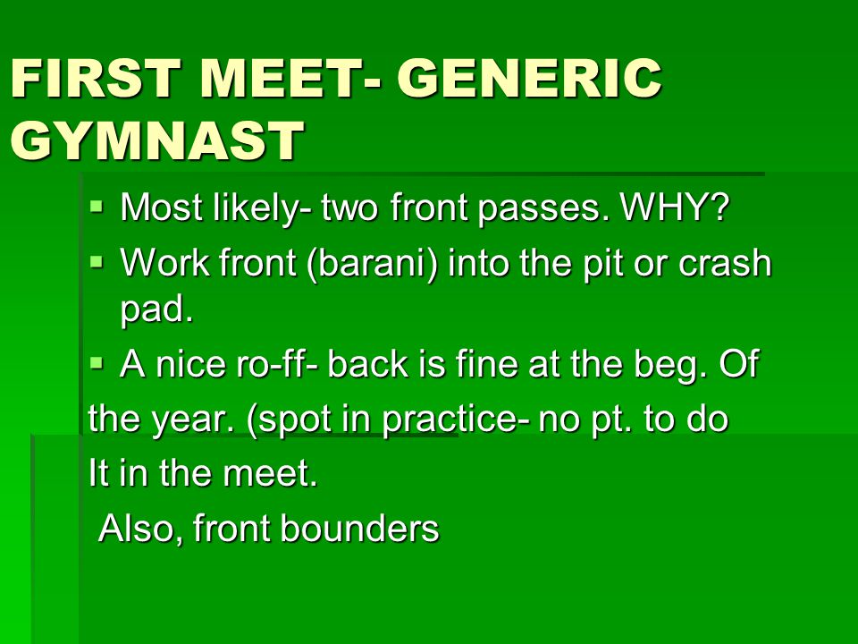 FIRST MEET- GENERIC GYMNAST  Most likely- two front passes. WHY?  Work front (barani) into the pit or crash pad.  A nice ro-ff- back is fine at the