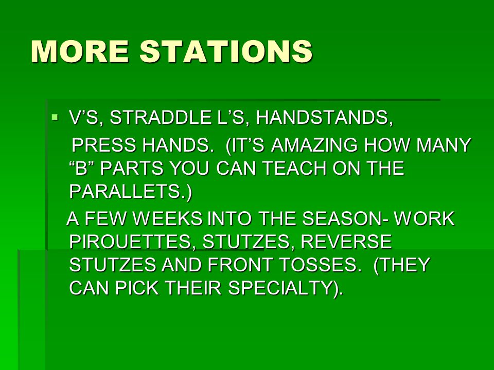 "MORE STATIONS  V'S, STRADDLE L'S, HANDSTANDS, PRESS HANDS. (IT'S AMAZING HOW MANY ""B"" PARTS YOU CAN TEACH ON THE PARALLETS.) PRESS HANDS. (IT'S AMAZI"