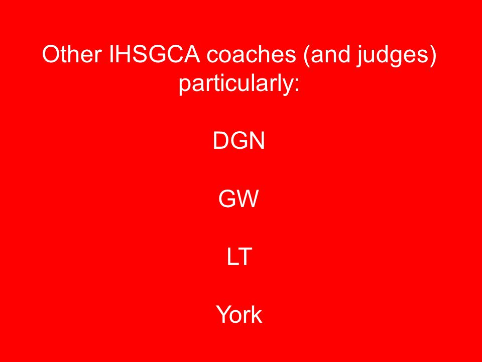 Other IHSGCA coaches (and judges) particularly: DGN GW LT York