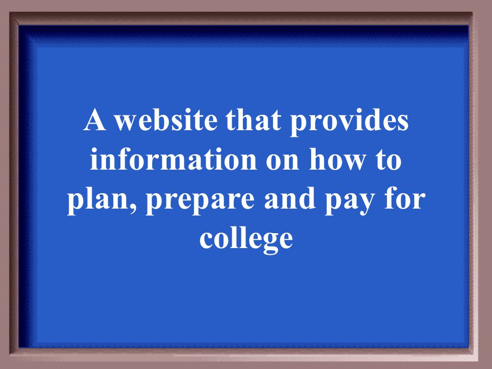 A website that provides information on how to plan, prepare and pay for college