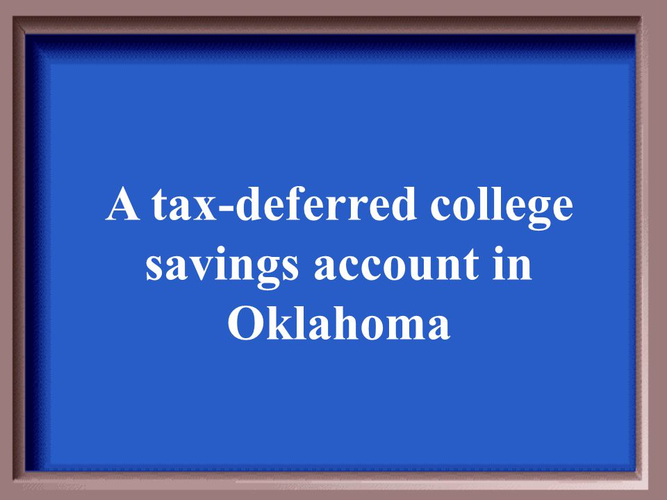A tax-deferred college savings account in Oklahoma