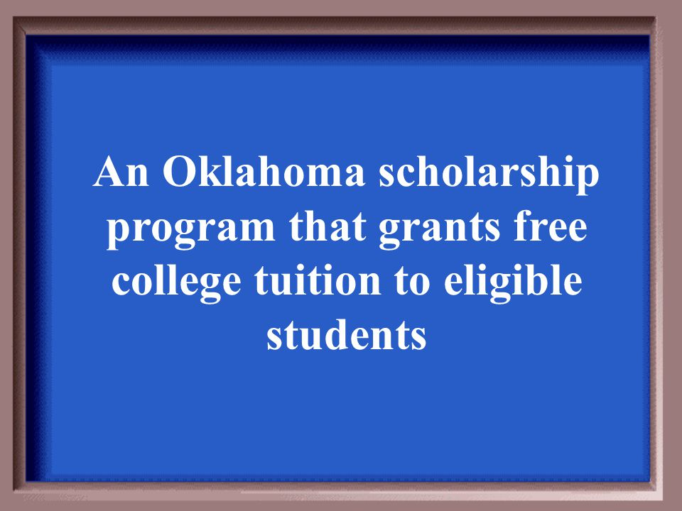 An Oklahoma scholarship program that grants free college tuition to eligible students