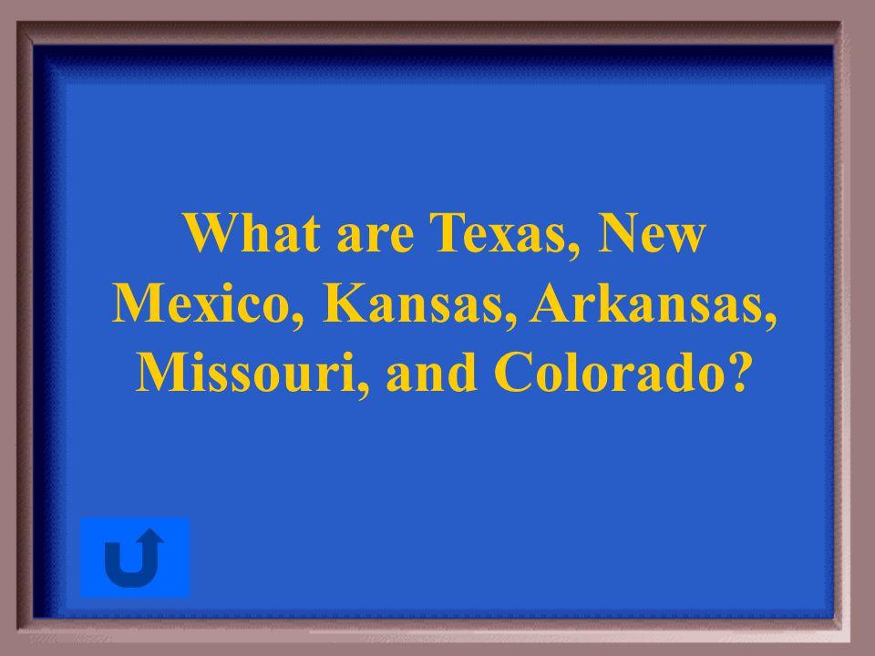 What are Texas, New Mexico, Kansas, Arkansas, Missouri, and Colorado
