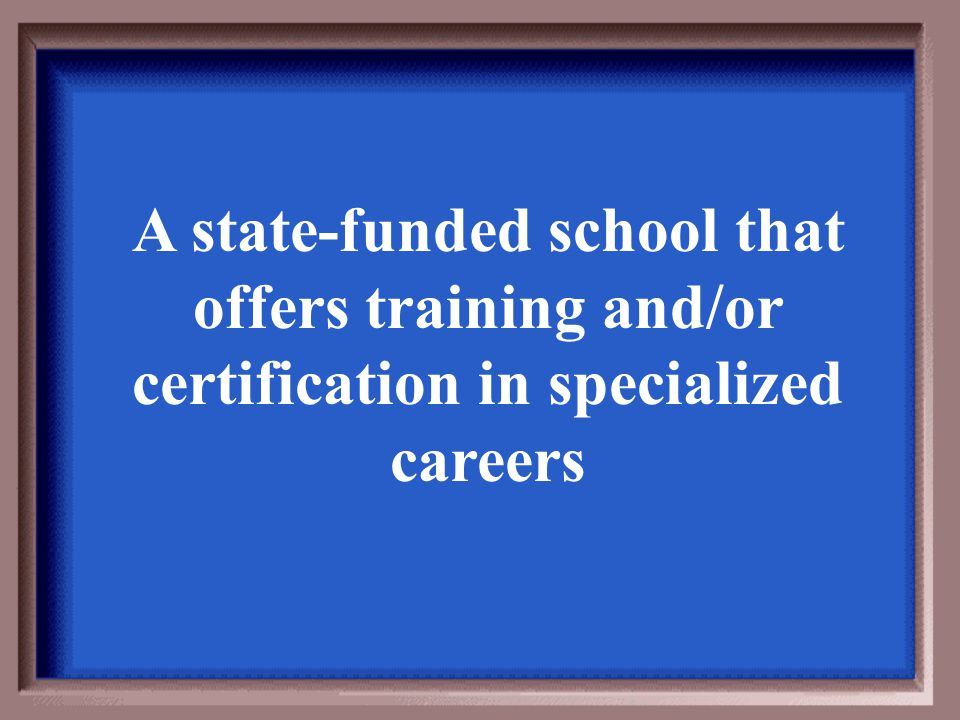 A state-funded school that offers training and/or certification in specialized careers