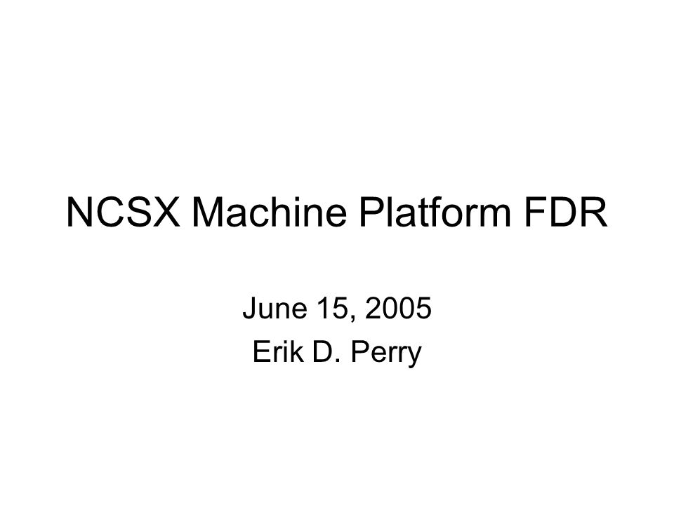 NCSX Machine Platform FDR June 15, 2005 Erik D. Perry