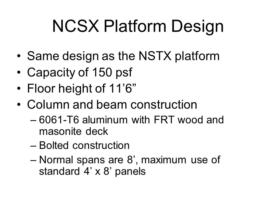 NCSX Platform Design Platform anchored to second course of shield wall (15.4 ton blocks) to absorb loads from seismic accelerations Three stairs to grade and two ramps to control room (each end of control room) Hand rails and kick plates included