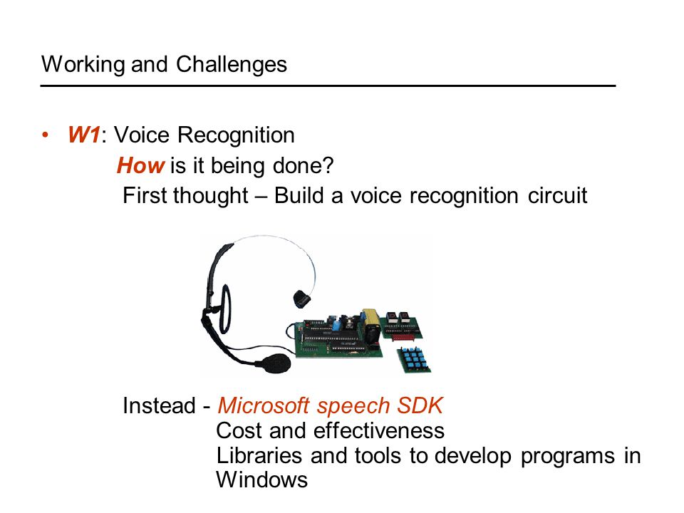 Working and Challenges W1: Voice Recognition How is it being done.