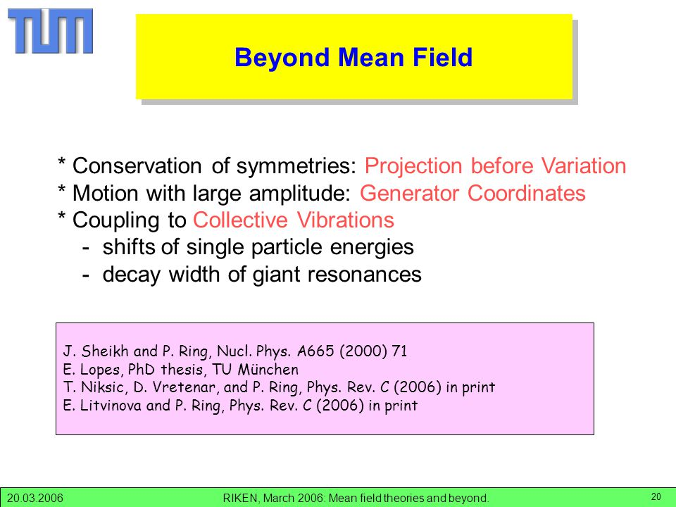RIKEN, March 2006: Mean field theories and beyond.20.03.2006 20 Beyond Mean Field J.