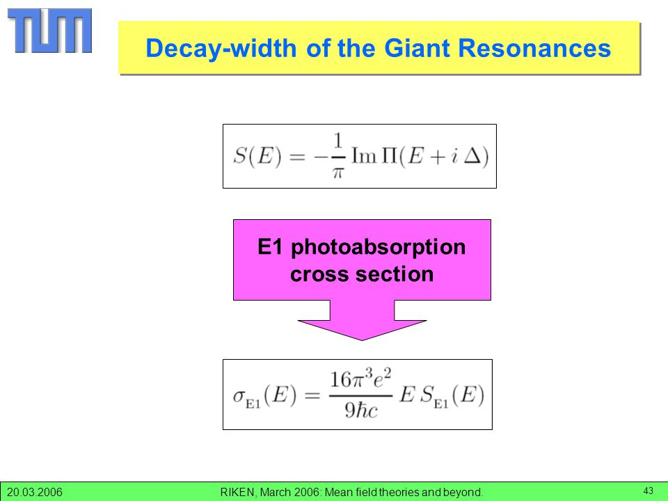 RIKEN, March 2006: Mean field theories and beyond.20.03.2006 43 Decay-width of the Giant Resonances E1 photoabsorption cross section
