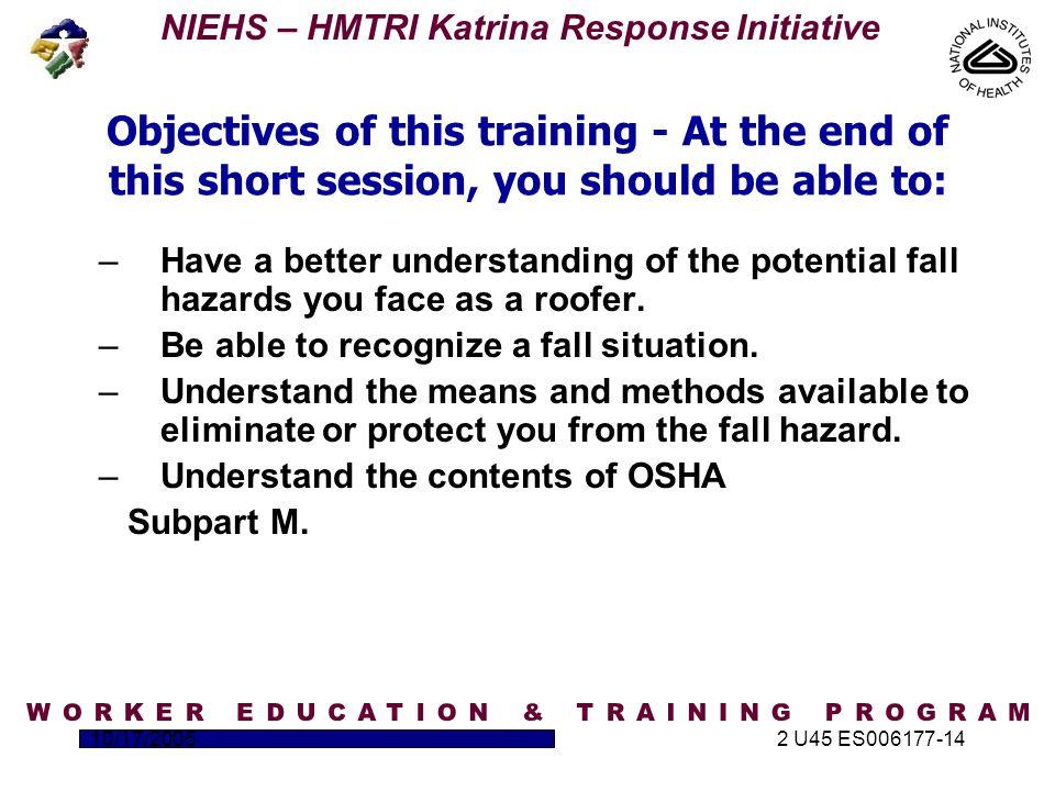 NIEHS – HMTRI Katrina Response Initiative 10/17/20052 U45 ES006177-14 Low- Slope Roofs When does Fall Hazard Awareness begin?