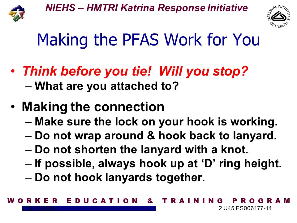 NIEHS – HMTRI Katrina Response Initiative 10/17/20052 U45 ES006177-14 Making the PFAS Work for You Think before you tie.