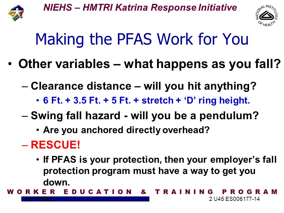 NIEHS – HMTRI Katrina Response Initiative 10/17/20052 U45 ES006177-14 Making the PFAS Work for You Other variables – what happens as you fall.