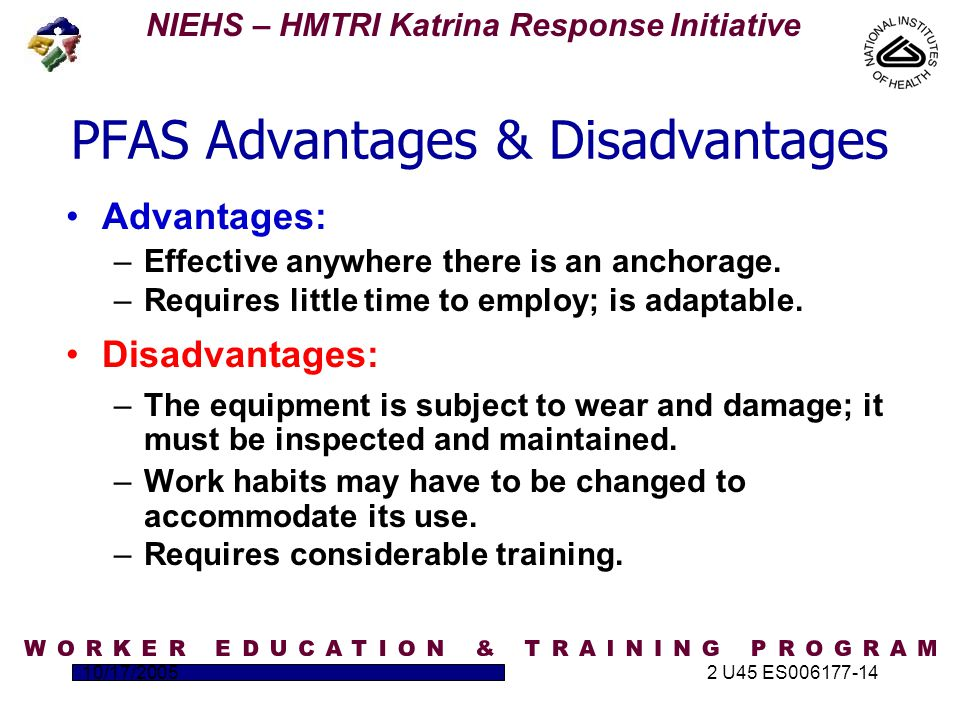 NIEHS – HMTRI Katrina Response Initiative 10/17/20052 U45 ES006177-14 PFAS Advantages & Disadvantages Advantages: –Effective anywhere there is an anchorage.