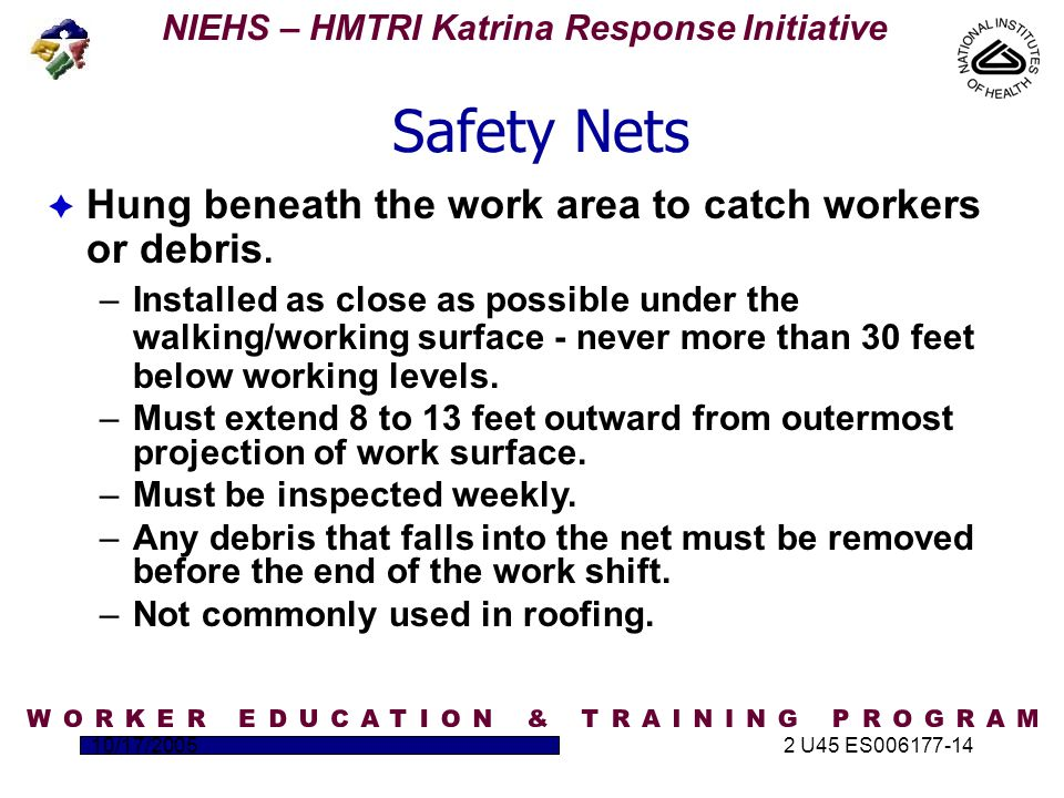 NIEHS – HMTRI Katrina Response Initiative 10/17/20052 U45 ES006177-14  Hung beneath the work area to catch workers or debris.